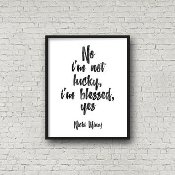 NICKI MINAJ Quote,No I'm Not Lucky I'm Blessed Yes,I Feel Blessed,Nicki Minaj Print,Gift Idea,Black And White,Typography,Inspirational Quote