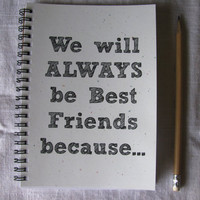 LIMITED EDITION with stardust white cover--We will ALWAYS be Best Friends because...- 5 x 7 journal