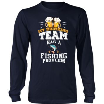 Men's My Drinking Team Has A Fishing Problem Long Sleeve T-Shirt - Funny Gift