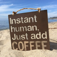 Wood Instant Human, Just Add Coffee Wood Sign