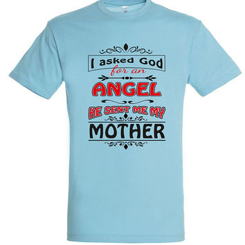 I asked god for an angel he sent me my mother, T-shirt, gift ideas, gift for mom, women t-shirt,mothers day gift,mom t shirt,gift for women