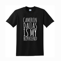 cameron dallas is my boyfriend For T-Shirt Unisex Aduls size S-2XL