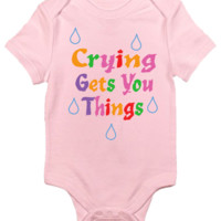 Baby Bodysuit - Crying Gets You Things