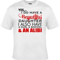 Yes I have a beautiful daughter, I also have a gun, shovel and an alibi printed T shirt, with red and black ink. 100% cotton FREE SHIPPING
