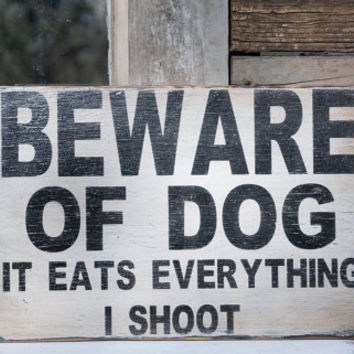 Beware Of Dog it eats what I shoot, dog love black and white Home Decor, Humorous Signs dog owner gift pit bull shephard dog humor dog love