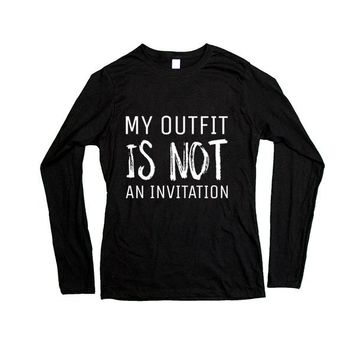 My Outfit Is Not An Invitation -- Women's Long-Sleeve