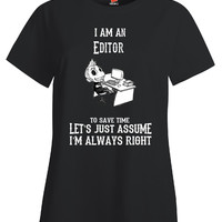 I Am An Editor To Save Time Lets Just Assume Im Always Right - Ladies T Shirt