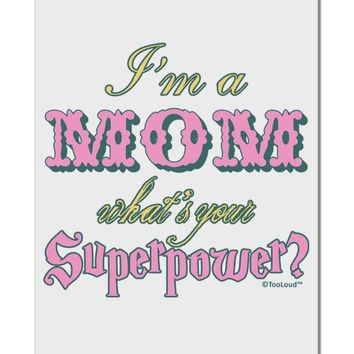 """I'm a Mom - What's Your Superpower - Pink Aluminum 8 x 12"""" Sign by TooLoud"""
