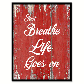 Just Breathe Life Goes On Quote Saying Gift Ideas Home Decor Wall Art