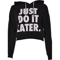 Womens Long Sleeves Just Do It Later Print Fleece Hoodie Crop Top