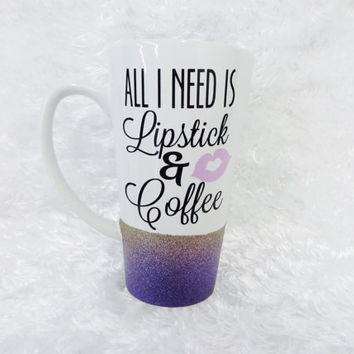 all i need is lipstick & coffee * Personalized Coffee Mug * Personalized Mug * Custom Coffee Mug * Birthday mug * Coffee Tea Mug Cup * Gift