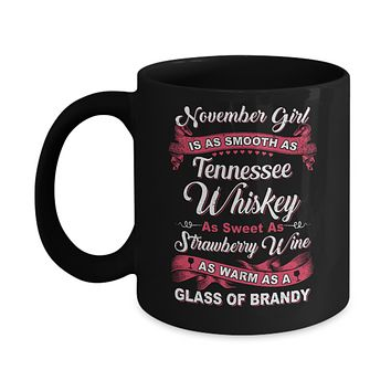 November Girl Is As Smooth As Tennessee Whiskey Birthday Mug