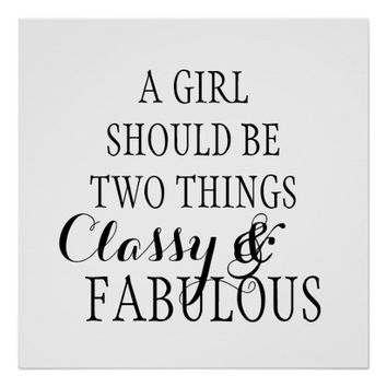 A girl should be two things classy fabulous quote poster