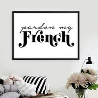 Pardon My French Art Print - French Quote - Bedroom Decor - Typography Print - Paris Home Decor - Minimalist art