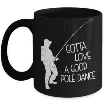 Funny Fishing Mug - a good pole dance