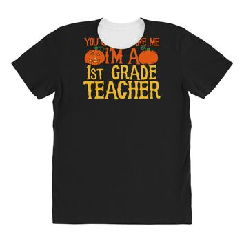 you can't scare me i'm a 1st grade teach All Over Women's T-shirt