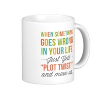 "Just Yell ""Plot Twist!"" And Move On Mug"