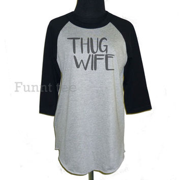 Thug wife raglan shirt **3/4 sleeve shirt **Men women tshirts **teen clothing size S M L XL XXL