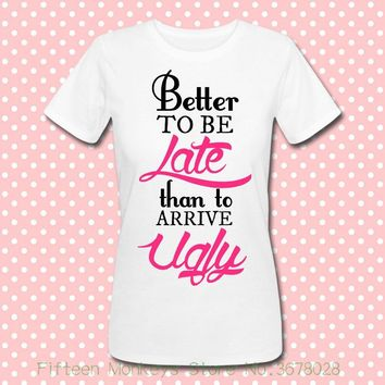 34ae3e0c5 Better To Be Late Than To Arrive Ugly Women's White T-shirt