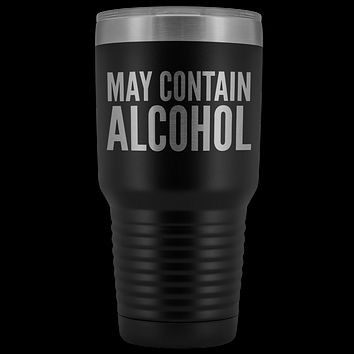 May Contain Alcohol Booze Tumbler Metal Mug Double Wall Vacuum Insulated Hot Cold Travel Cup 30oz BPA Free