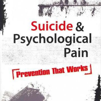 Suicide & Psychological Pain: Prevention That Works: Suicide & Psychological Pain