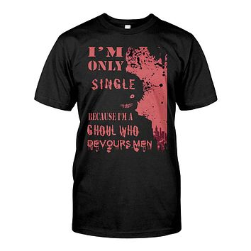 Tokyo Ghoul - i m only single because i m the ghoul who devours men -Men Short Sleeve T Shirt- SSID2016