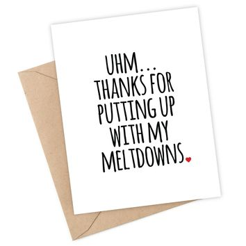 Uhm ... Thanks for Putting up with my meltdowns card