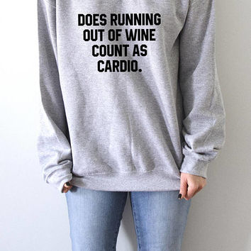 Does running out of wine count as cardio Sweatshirt fashion top cute womens gift to her, teen jumper slogan sweatshirts yoga drink wine