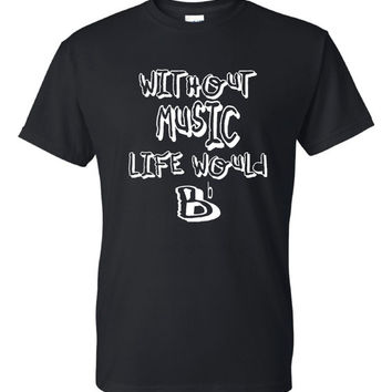 Without Music LIfe Would B Flat Great Musicians Band Orchestra Printed Graphic T Shirt Unisex Ladies Toddlers Youth Sizes All Colors Music