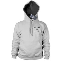 Nothing To Prove Hoodie Fashion Slogan Hipster Dope Sweater Tee Top Girls 423