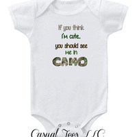 If You Think I'm Cute You Should See Me In Camo Hunting Funny Onesuit Bodysuit for the Baby