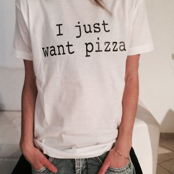 I just want pizza Tshirt white Fashion funny slogan womens girls sassy cute top