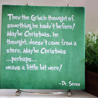 "The Grinch green Quote Tile. ""Maybe Christmas, he thought..."" Perfect Christmas decor."