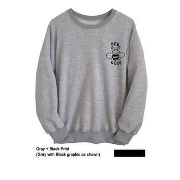 Bee nice Sweatshirt Tumblr Sweater Grey Shirt Graphic Teen Sweatshirts Mens Womens Long Sleeve T Shirt Instagram Pinterest Pocket Top