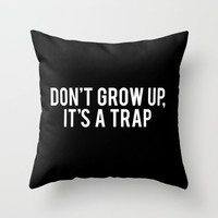Don't Grow Up It's A Trap Throw Pillow With Insert
