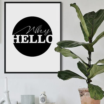 Hello Print Why Hello Poster Black and white art Typography poster Fashion Art motivational quote Inspirational home art gallery wall poster