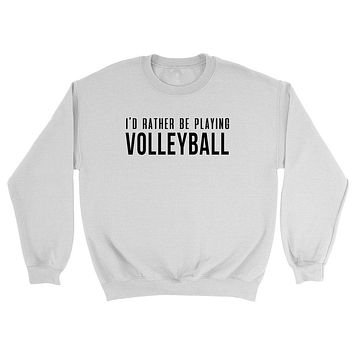 I'd rather be playing volleyball Crewneck Sweatshirt