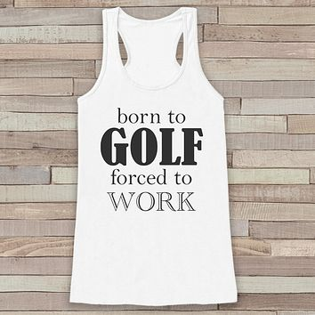 Born to Golf, Forced to Work White Tank Top - Funny Golf Lover Shirt - Boss Gift Idea - Novelty Tank - Gift for Friend - Gift for Coworker
