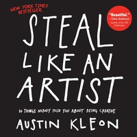 Steal Like an Artist: 10 Things Nobody Told You about Being Creative | IndieBound.org