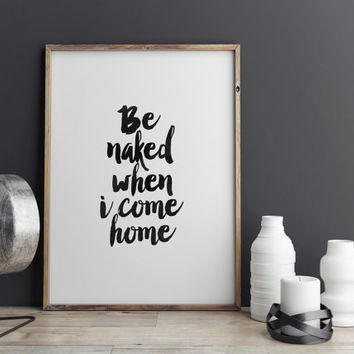 "PRINTABLE art""Be Naked When I Come Home""Funny Print,Typography Quote,Get Naked Poster,Black And White,Quote Wall Art,Instant Download"