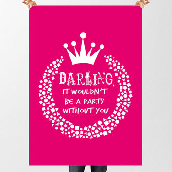 "Pink Party Quote, ""Darling, It Wouldn't be a Party Without you"" Birthday Print, Birthday Invite, Typography Print, Humorous Art, Pink Poster"