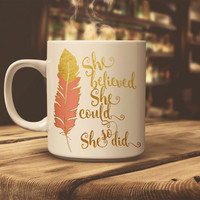 Inspirational Coffee Mug - She Believed She Could So She Did - Gold Foil - Coral Feather - Gifts for Her - Coffee Cup - Tea Cup - Typography