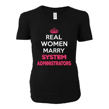 Real Women Marry System Administrators. Cool Gift - Ladies T-shirt