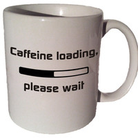 Caffeine loading, please wait 11 oz coffee tea mug