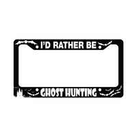 I'd Rather Be Ghost Hunting Auto Funny Car License Plate Frame
