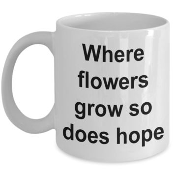 Where Flowers Grow So Does Hope Faith Coffee Mug Ceramic Coffee Cup