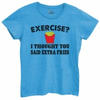 Womens Exercise? I Thought You Said Extra Fries Tshirt