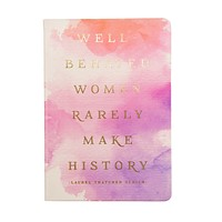 Well Behaved Women Rarely Make History Watercolor Journal