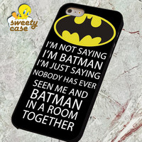 I'm Not Saying I'm Batman Funny Quote for SmartPhone