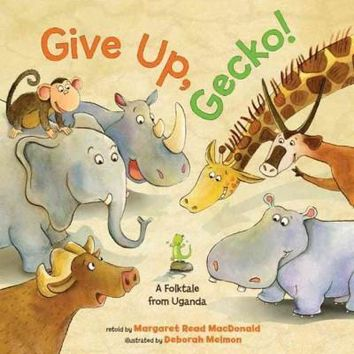 Give Up, Gecko!: A Folktale from Uganda